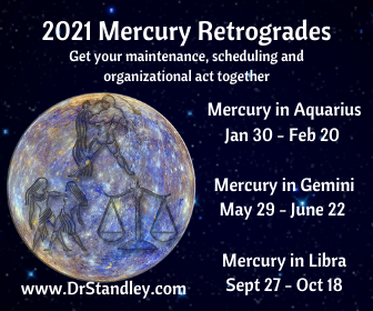 2021 Mercury Retrogrades in the intellectual air signs - Aquarius from January 30 - February 20, 2021, in Gemini from May 29 - June 22, 2021 and in Libra from September 21 - October 18, 2021 on www.DrStandley.com