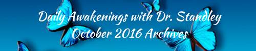 Daily Awakenings October 2016 with Dr. Standley